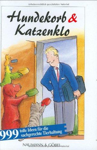 Hundekorb & Katzenklo: 999 tolle Ideen für die sachgerechte Tierhaltung